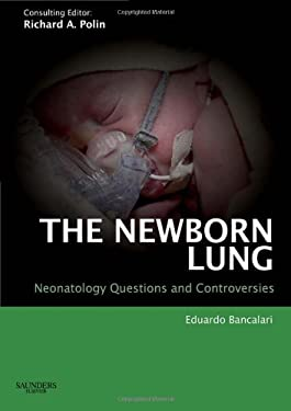 The Newborn Lung: Neonatology Questions and Controversies 9781416031666