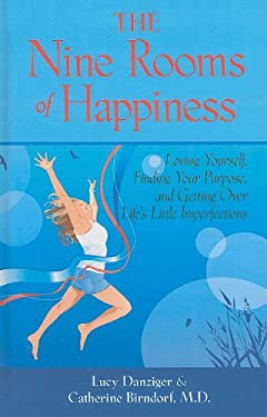The Nine Rooms of Happiness: Loving Yourself, Finding Your Purpose, and Getting Over Life's Little Imperfections 9781410431387