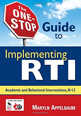 The One-Stop Guide to Implementing RTI: Academic and Behavioral Interventions, K-12 9781412964456
