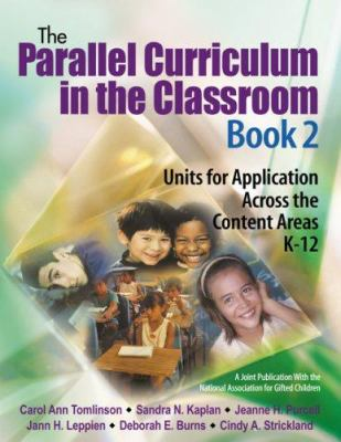 The Parallel Curriculum in the Classroom, Book 2: Units for Application Across the Content Areas K-12 9781412925280