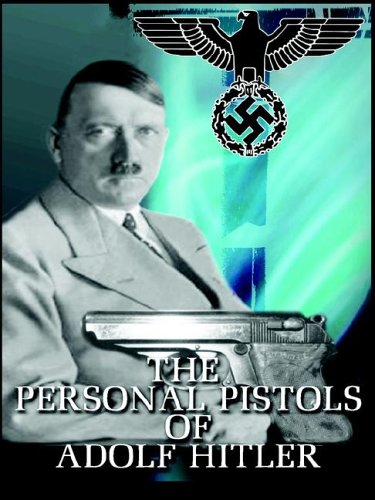 The Personal Pistols of Adolf Hitler 9781411678668