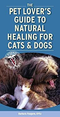 The Pet Lover's Guide to Natural Healing for Cats & Dogs 9781416029861