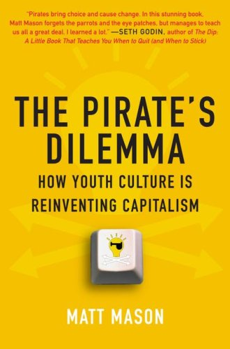 The Pirate's Dilemma: How Youth Culture Is Reinventing Capitalism 9781416532187