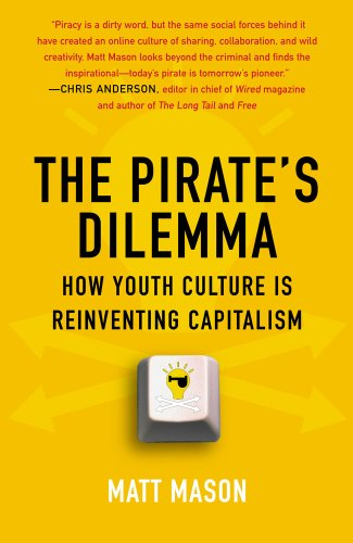 The Pirate's Dilemma: How Youth Culture Is Reinventing Capitalism 9781416532200