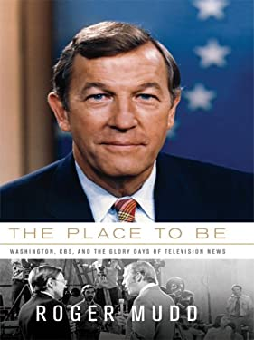The Place to Be: Washington, CBS, and the Glory Days of Television News 9781410409362