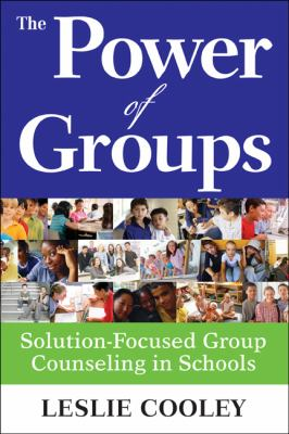 The Power of Groups: Solution-Focused Group Counseling in Schools 9781412970976