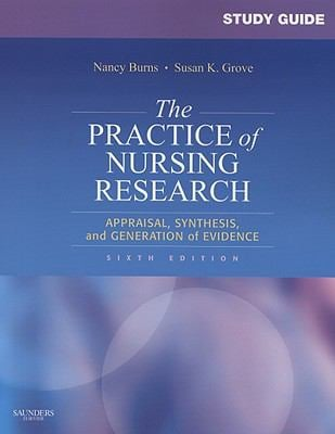 The Practice of Nursing Research: Appraisal, Synthesis, and Generation of Evidence 9781416061083