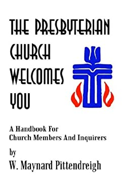 The Presbyterian Church Welcomes You: A Handbook for Church Members and Inquirers 9781410719010