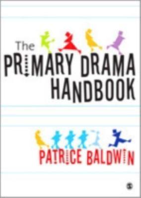 The Primary Drama Handbook 9781412929646