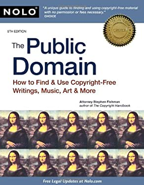 The Public Domain: How to Find & Use Copyright-Free Writings, Music, Art & More 9781413312058
