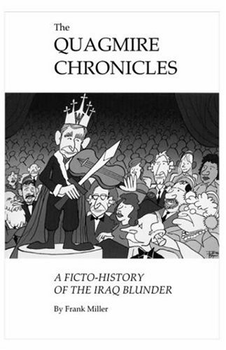 The Quagmire Chronicles: A Ficto-History of the Iraq Blunder 9781412096874