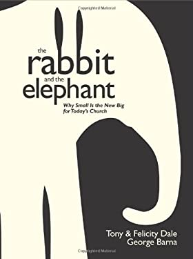 The Rabbit and the Elephant: Why Small Is the New Big for Today's Church 9781414325538