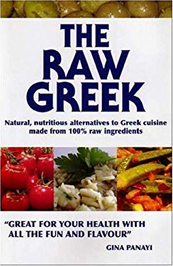 The Raw Greek: Natural, Nutritious Alternatives to Greek Cuisine Made from 100% Raw Ingredients 9781412093408