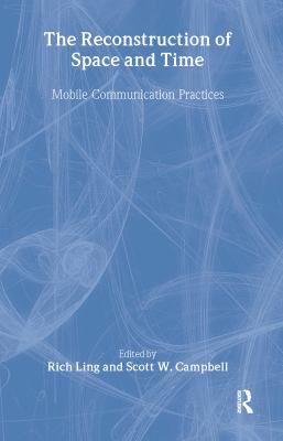 The Reconstruction of Space and Time: Mobile Communication Practices 9781412808095