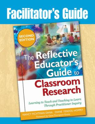 The Reflective Educator's Guide to Classroom Research: Learning to Teach and Teaching to Learn Through Practitioner Inquiry 9781412966542