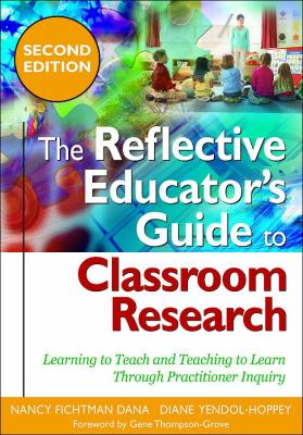 The Reflective Educator's Guide to Classroom Research: Learning to Teach and Teaching to Learn Through Practitioner Inquiry 9781412966566