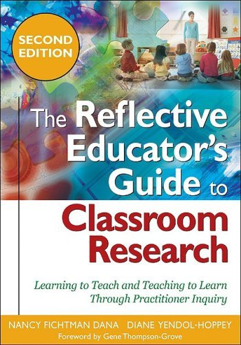 The Reflective Educator's Guide to Classroom Research: Learning to Teach and Teaching to Learn Through Practitioner Inquiry 9781412966573