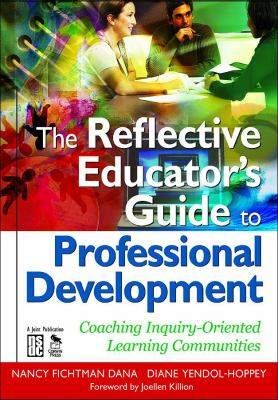 The Reflective Educator's Guide to Professional Development: Coaching Inquiry-Oriented Learning Communities 9781412955805