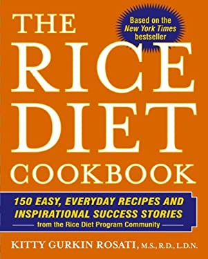 The Rice Diet Cookbook: 150 Easy, Everyday Recipes and Inspirational Success Stories from the Rice Diet Program Community 9781416539223