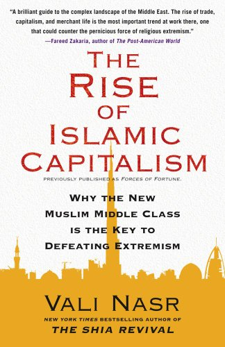 The Rise of Islamic Capitalism: Why the New Muslim Middle Class Is the Key to Defeating Extremism 9781416589693