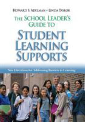 The School Leader's Guide to Student Learning Supports: New Directions for Addressing Barriers to Learning 9781412909662