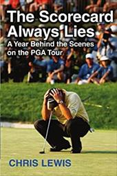 The Scorecard Always Lies: A Year Behind the Scenes on the PGA Tour 9847581