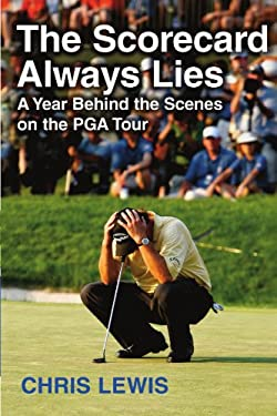 The Scorecard Always Lies: A Year Behind the Scenes on the PGA Tour 9781416538042