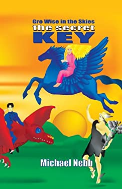 The Secret Key: A Tale of Celestial Adventures for Bright Children Aged 8-98 and Their Grandmothers 9781413457148