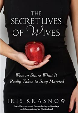 The Secret Lives of Wives: Women Share What It Really Takes to Stay Married 9781410443526
