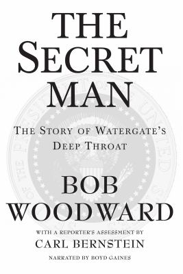 The Secret Man: The Story of Watergate's Deep Throat 9781419362941