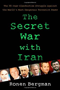 The Secret War with Iran: The 30-Year Clandestine Struggle Against the World's Most Dangerous Terrorist Power 9781416558392