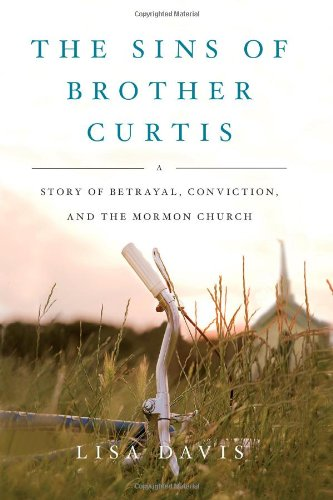 The Sins of Brother Curtis: A Story of Betrayal, Conviction, and the Mormon Church 9781416591030