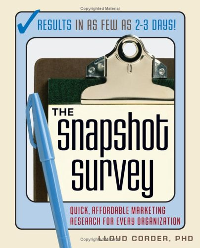 The Snapshot Survey: Quick, Affordable Marketing Research for Every Organization 9781419506963