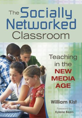 The Socially Networked Classroom: Teaching in the New Media Age 9781412967013