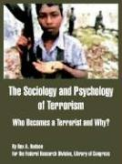 The Sociology and Psychology of Terrorism: Who Becomes a Terrorist and Why? 9781410212771