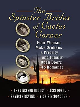 The Spinster Brides of Cactus Corner: Four Women Make Orphans a Priority and Finally Open Doors to Romance 9781410417800