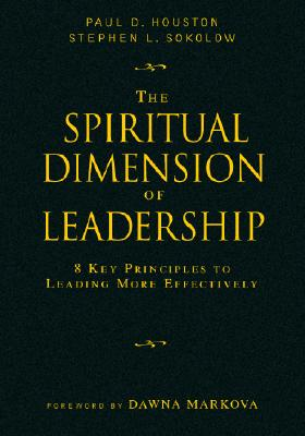 The Spiritual Dimension of Leadership: 8 Key Principles to Leading More Effectively 9781412925778