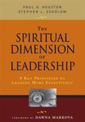 The Spiritual Dimension of Leadership: 8 Key Principles to Leading More Effectively 9781412925785