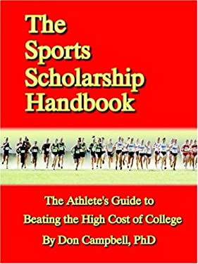 The Sports Scholarship Handbook: The Athlete's Guide to Beating the High Cost of College 9781411609532