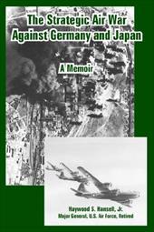 The Strategic Air War Against Germany and Japan: A Memoir 6157461