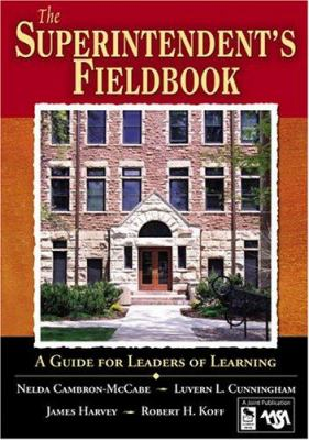 The Superintendent's Fieldbook: A Guide for Leaders of Learning 9781412906111