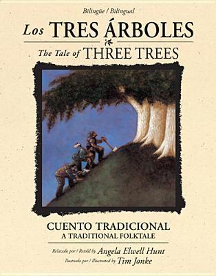 Los Tres Arboles /The Tale of Three Trees (Bilingue / Bilingual): Un Cuento Tradicional / A Traditional Folktale 9781414337371