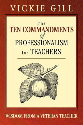 The Ten Commandments of Professionalism for Teachers: Wisdom from a Veteran Teacher 9781412904193