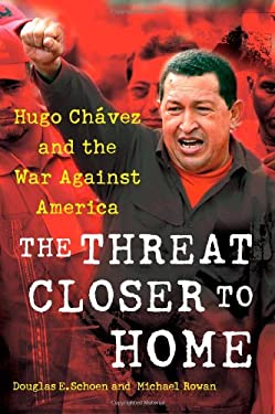 The Threat Closer to Home: Hugo Chavez and the War Against America 9781416594772