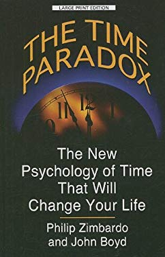The Time Paradox: The New Psychology of Time That Will Change Your Life 9781410414762