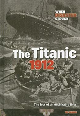 The Titanic 1912: The Loss of an Unsinkable Liner 9781410922823