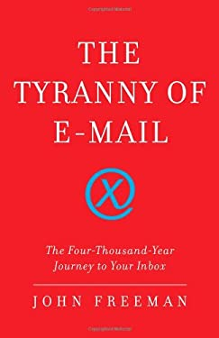 The Tyranny of E-mail: The Four-Thousand-Year Journey to Your Inbox 9781416576730