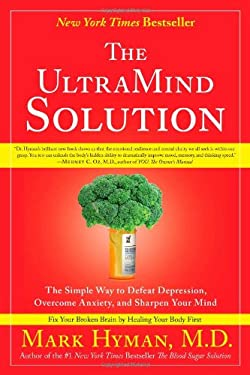 The UltraMind Solution: The Simple Way to Defeat Depression, Overcome Anxiety, and Sharpen Your Mind 9781416549727