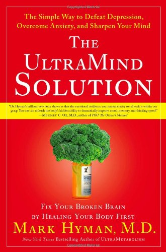 The Ultramind Solution: Fix Your Broken Brain by Healing Your Body First: The Simple Way to Defeat Depression, Overcome Anxiety, and Sharpen Y 9781416549710