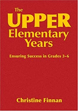The Upper Elementary Years: Ensuring Success in Grades 3-6 9781412940986